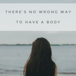 There's No Wrong Way To Have a Body: Body Positivity, Disability, & Why It's OK If You Still Feel Fat Some Days.