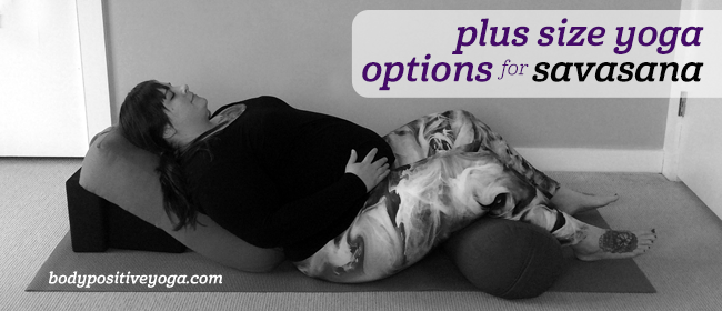 Plus size yoga options for savasana (corpse pose)