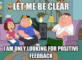 """Let me be clear, I am only looking for positive feedback"" (Family Guy comic)"
