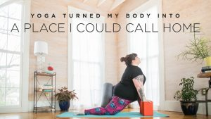 Yoga Turned My Body Into a Place I Could Call Home