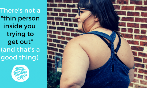 "There's not ""a thin person inside you, trying to get out"" and that's a good thing"