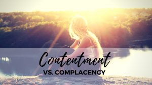 Contentment vs. complacency
