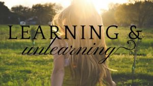 Learning & unlearning who we are