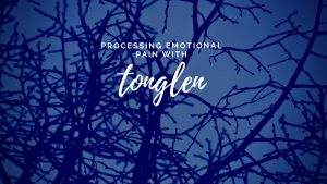 Processing emotional pain with tonglen