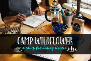 Camp Wildflower - a retreat for daring women