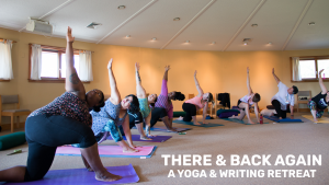 There & Back Again: A Yoga & Writing Retreat